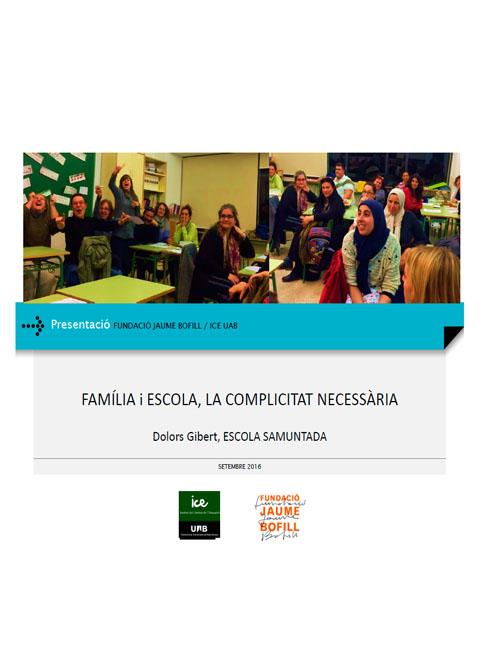 Presentació. Família i escola, la complicitat necessària, per Dolors Gibert (Escola Samuntada)